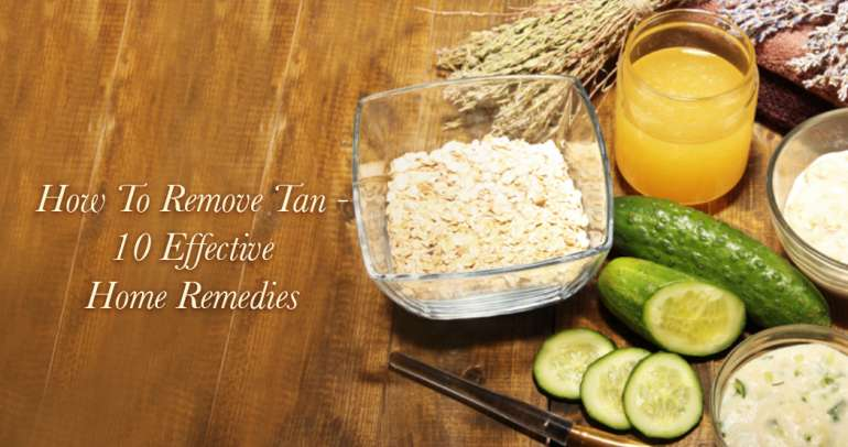 How To Remove Tan – 10 Effective Home Remedies